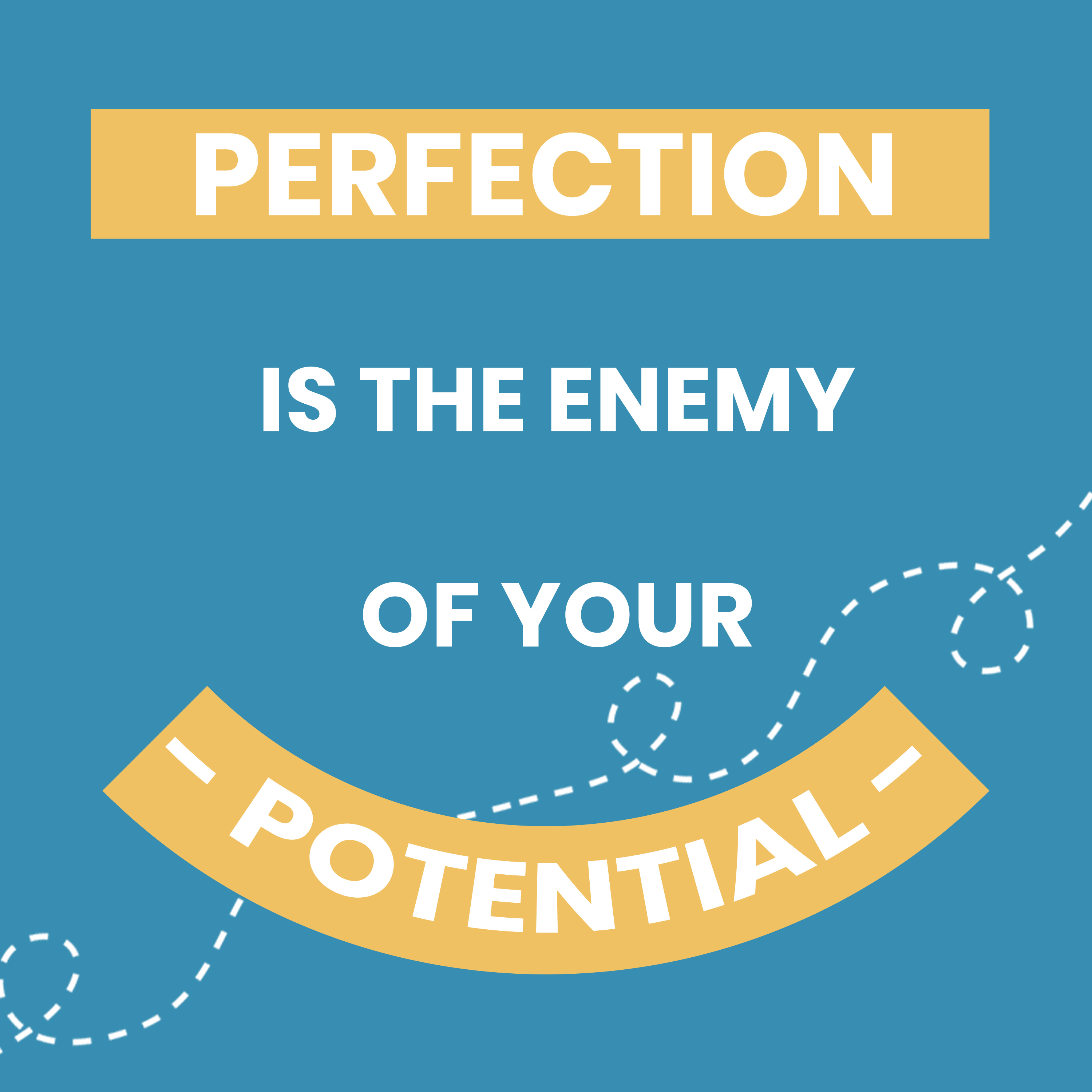 """Perfection Is The Enemy of Your Potential"""